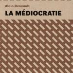 A lire : un extrait de «La médiocratie» de Alain Deneault