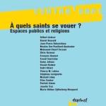 Numéro 12, Février 2005 – À quels saints se vouer ? Espaces publics et religions