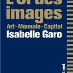 A lire : «L'Or des Images. Art – Monnaie – Capital» (d'Isabelle Garo)
