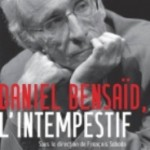 Bonnes feuilles de «Daniel Bensaïd, l'intempestif» (coordonné par François Sabado)