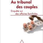 Recension : «Au tribunal des couples. Enquête sur des affaires familiales»