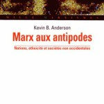 À lire : un extrait de «Marx aux antipodes» de Kevin Anderson