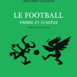 À lire : un extrait de «Le football, ombre et lumière» d'Eduardo Galeano