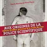 Compte-rendu : «Aux origines de la police scientifique», de Pierre Piazza (dir.)