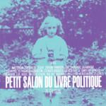 La 7e édition du « Petit salon du livre politique » aura lieu les samedi 24 et dimanche 25 mai 2014, de 14H à 22H au Lieu-Dit