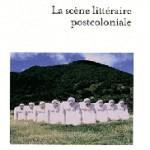 Recension : La scène littéraire postcoloniale, de Patrick Sultan. Scénographies de la mondialité littéraire