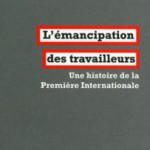 Compte-rendu : «L'Émancipation des travailleurs. Une histoire de la première internationale», de Mathieu Léonard