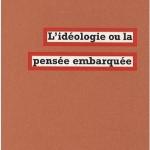 À lire : un extrait de «L'idéologie ou la pensée embarquée», d'Isabelle Garo