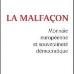 À propos de Frédéric Lordon, «La malfaçon. Monnaie européenne et souveraineté démocratique», Paris, Les liens qui libèrent, 2014