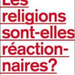 A lire : un extrait de «Les religions sont-elles réactionnaires ?» (de Stéphane Lavignotte)