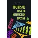 À  lire : un extrait de «Tourisme, arme de destruction massive» de Jean-Paul Loubes